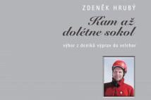Zdeněk Hrubý – Kam až dolétne sokol, výbor z deníků výprav do velehor